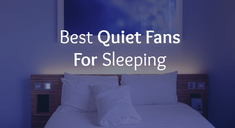 Quiet fans for sleeping